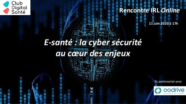 Rencontre IRL Online 11 juin 2020 à 17h E-santé : la cyber sécurité au cœur des enjeux En partenariat avec