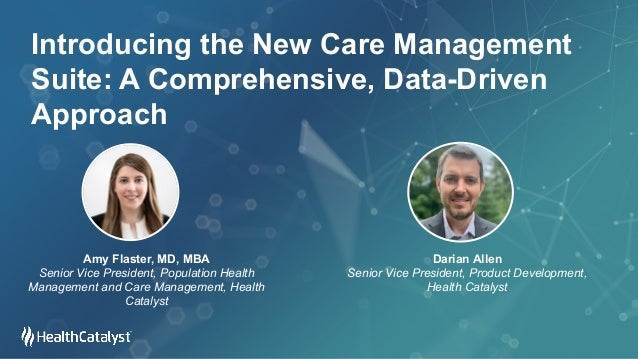 Introducing the New Care Management Suite: A Comprehensive, Data-Driven Approach Amy Flaster, MD, MBA Senior Vice Presiden...