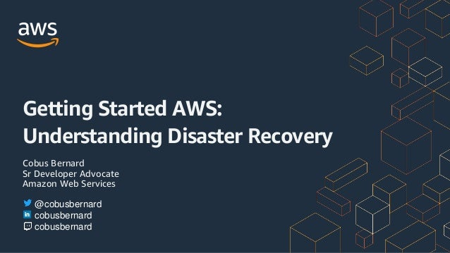 Cobus Bernard Sr Developer Advocate Amazon Web Services Getting Started AWS: Understanding Disaster Recovery @cobusbernard...