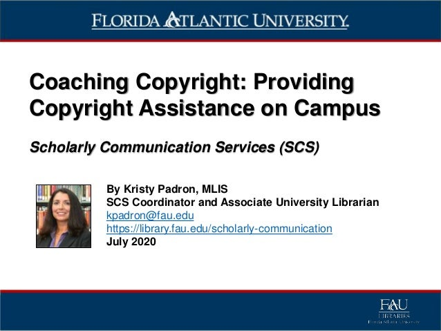 Coaching Copyright: Providing Copyright Assistance on Campus Scholarly Communication Services (SCS) By Kristy Padron, MLIS...