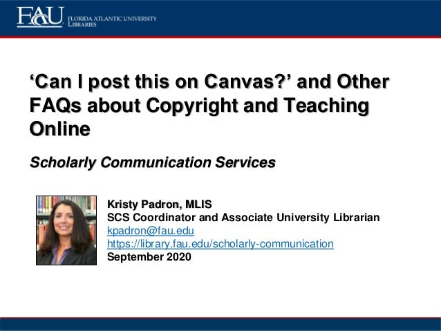 'Can I post this on Canvas?' and Other FAQs about Copyright and Teaching Online Scholarly Communication Services Kristy Pa...