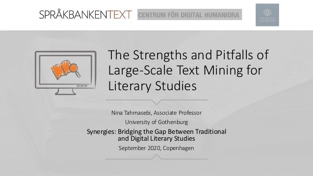 The Strengths and Pitfalls of Large-Scale Text Mining for Literary Studies Nina Tahmasebi, Associate Professor University ...