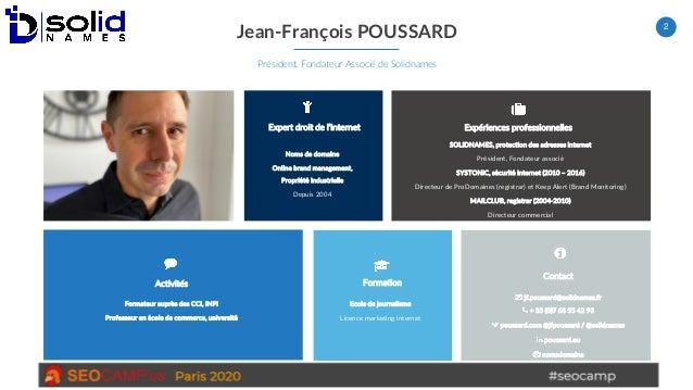 2 Jean-François POUSSARD Président, Fondateur Associé de Solidnames Noms de domaine Online brand management, Propriété ind...