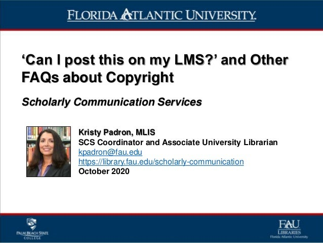 'Can I post this on my LMS?' and Other FAQs about Copyright Scholarly Communication Services Kristy Padron, MLIS SCS Coord...