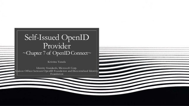 Self-Issued OpenID Provider ~Chapter 7 of OpenID Connect~ Kristina Yasuda Identity Standards, Microsoft Corp. Liaison Offi...