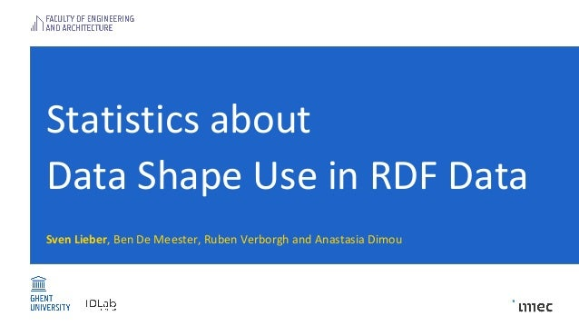 Statistics about Data Shape Use in RDF Data Sven Lieber, Ben De Meester, Ruben Verborgh and Anastasia Dimou