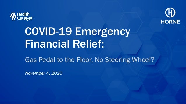 Gas Pedal to the Floor, No Steering Wheel? November 4, 2020 COVID-19 Emergency Financial Relief: