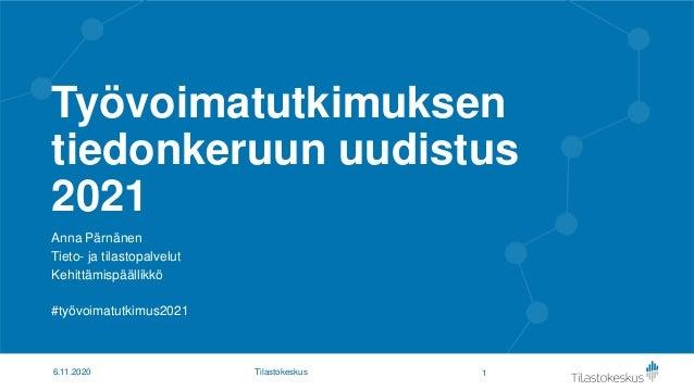Työvoimatutkimuksen tiedonkeruun uudistus 2021 Anna Pärnänen Tieto- ja tilastopalvelut Kehittämispäällikkö #työvoimatutkim...