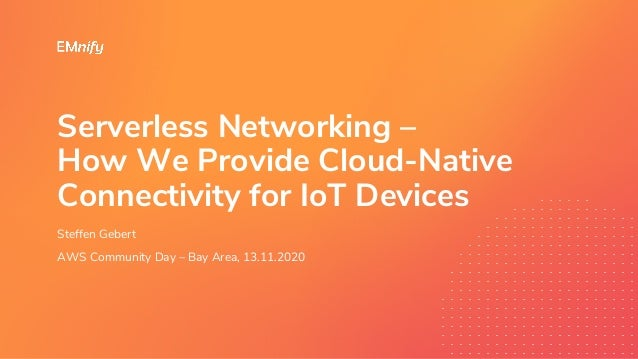Serverless Networking - How We Provide Cloud-Native Connectivity for IoT Devices Slide 2