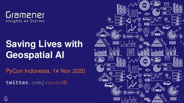 Saving Lives with Geospatial AI PyCon Indonesia, 14 Nov 2020 twitter.com/sanand0