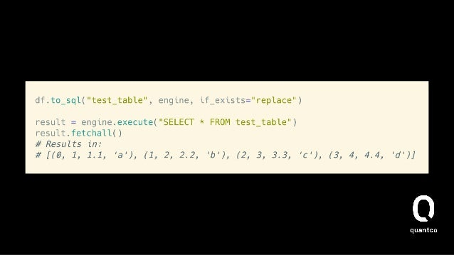 How does it work (to_sql)? • This is more tricky as we modify the database.  • to_sql [1] may need to create the target  •...