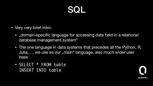"""SQL • Very very brief intro:  • """"domain-specific language for accessing data held in a relational database management syste..."""