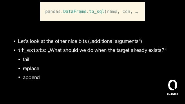 """• Let's look at the other nice bits (""""additional arguments"""")  • if_exists: """"What should we do when the target already exis..."""