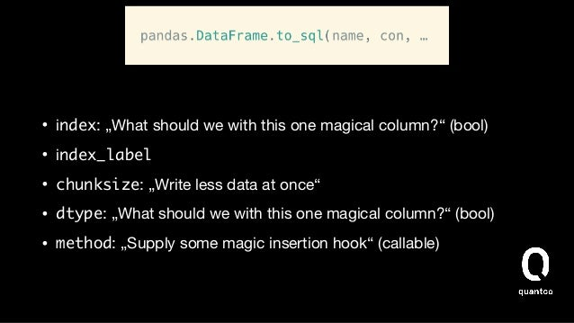 """• index: """"What should we with this one magical column?"""" (bool)  • index_label  • chunksize: """"Write less data at once""""  • d..."""