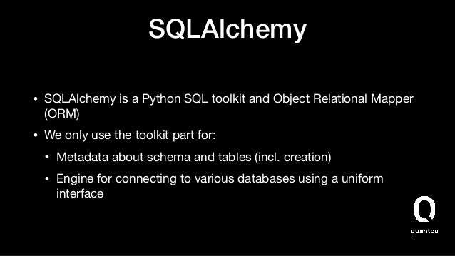 SQLAlchemy • SQLAlchemy is a Python SQL toolkit and Object Relational Mapper (ORM)  • We only use the toolkit part for:  •...