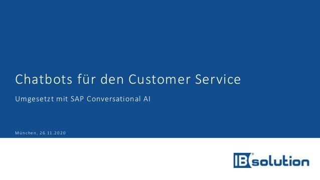 Chatbots für den Customer Service Umgesetzt mit SAP Conversational AI München, 26.11.2020