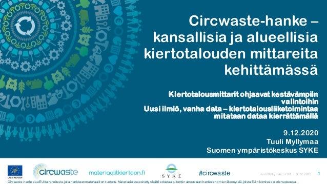 Circwaste-hanke – kansallisia ja alueellisia kiertotalouden mittareita kehittämässä Kiertotalousmittarit ohjaavat kestäväm...