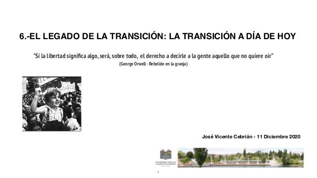 """6.-EL LEGADO DE LA TRANSICIÓN: LA TRANSICIÓN A DÍA DE HOY   """"Si la libertad signi fi ca algo,será,sobre todo, el derecho a..."""