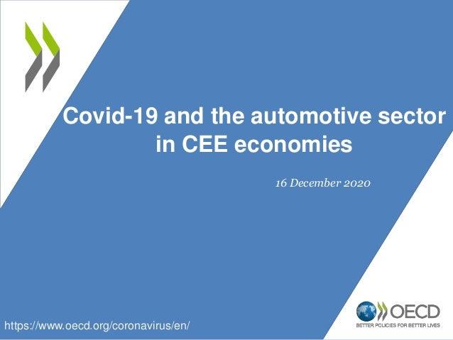 Covid-19 and the automotive sector in CEE economies https://www.oecd.org/coronavirus/en/ 16 December 2020