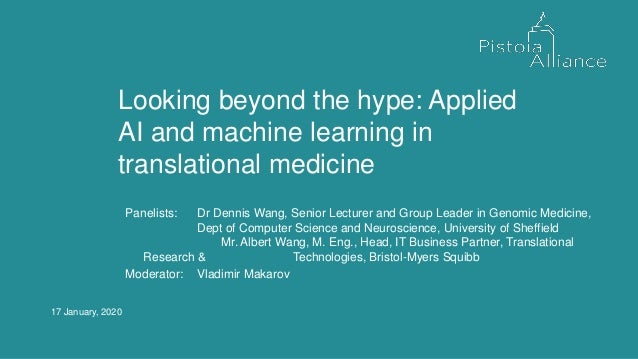 17 January, 2020 Looking beyond the hype: Applied AI and machine learning in translational medicine Panelists: Dr Dennis W...