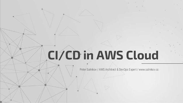 Peter Salnikov / AWS Architect & DevOps Expert / www.salnikov.cc CI/CD in AWS Cloud