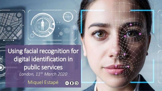 Using facial recognition for digital identification in public services London, 11th March 2020 Miquel Estapé