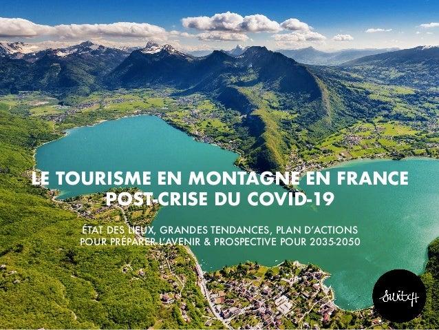 LE TOURISME EN MONTAGNE EN FRANCE POST-CRISE DU COVID-19 ÉTAT DES LIEUX, GRANDES TENDANCES, PLAN D'ACTIONS POUR PRÉPARER L...