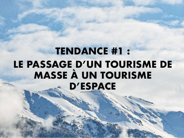 TENDANCE #1 : LE PASSAGE D'UN TOURISME DE MASSE À UN TOURISME D'ESPACE