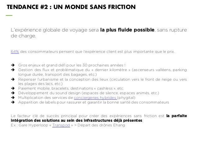 TENDANCE #2 : UN MONDE SANS FRICTION L'expérience globale de voyage sera la plus fluide possible, sans rupture de charge. ...