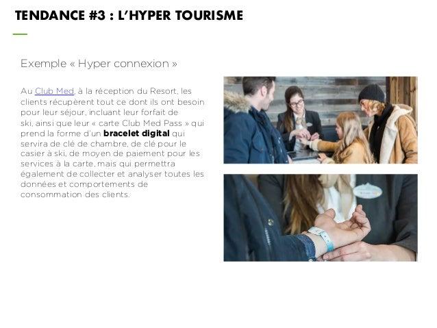 TENDANCE #3 : L'HYPER TOURISME Exemple « Hyper connexion » Au Club Med, à la réception du Resort, les clients récupèrent t...