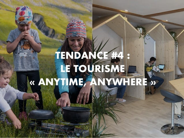 TENDANCE #4 : LE TOURISME « ANYTIME, ANYWHERE »
