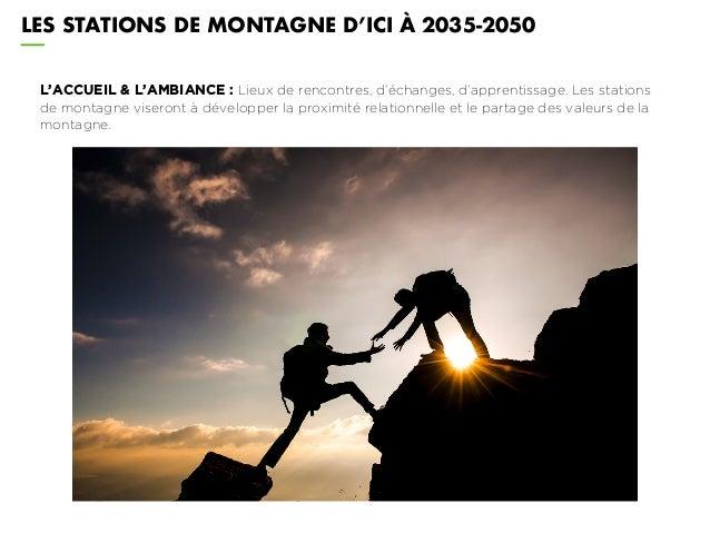 L'ACCUEIL & L'AMBIANCE : Lieux de rencontres, d'échanges, d'apprentissage. Les stations de montagne viseront à développer ...