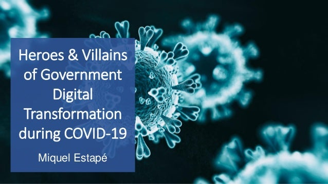 Heroes & Villains of Government Digital Transformation during COVID-19 Miquel Estapé