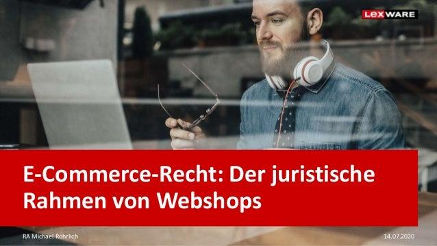 E-Commerce-Recht: Der juristische Rahmen von Webshops RA Michael Rohrlich 14.07.2020