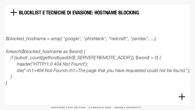 "BLOCKLIST E TECNICHE DI EVASIONE: HOSTNAME BLOCKING $blocked_hostname = array( ""google"", ""phishtank"", ""netcraft"", ""yandex""..."