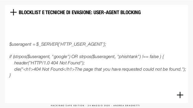 "BLOCKLIST E TECNICHE DI EVASIONE: USER-AGENT BLOCKING $useragent = $_SERVER['HTTP_USER_AGENT']; if (strpos($useragent, ""g..."