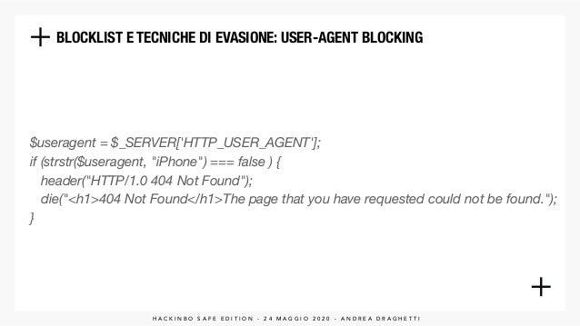 "BLOCKLIST E TECNICHE DI EVASIONE: USER-AGENT BLOCKING $useragent = $_SERVER['HTTP_USER_AGENT']; if (strstr($useragent, ""iP..."