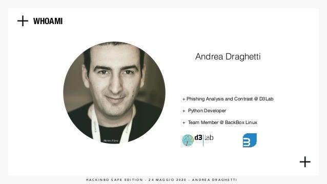 WHOAMI + Phishing Analysis and Contrast @ D3Lab + Python Developer Matteo Flora + Team Member @ BackBox Linux H A C K I N ...
