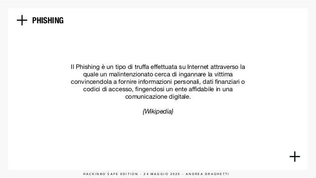 Il Phishing è un tipo di truffa effettuata su Internet attraverso la quale un malintenzionato cerca di ingannare la vittima ...