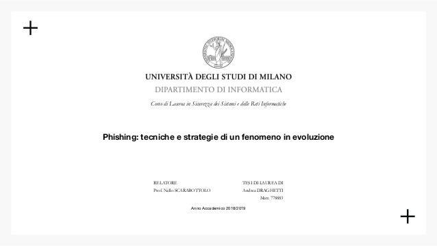 Corso di Laurea in Sicurezza dei Sistemi e delle Reti Informatiche Phishing: tecniche e strategie di un fenomeno in evoluz...