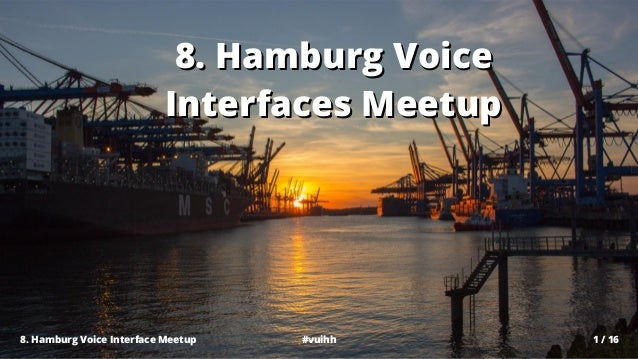 1 / 16#vuihh8. Hamburg Voice Interface Meetup 8. Hamburg Voice8. Hamburg Voice Interfaces MeetupInterfaces Meetup