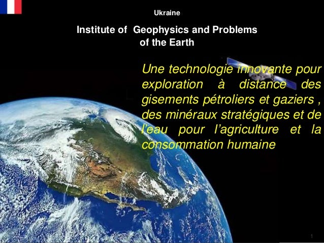 1 Ukraine Institute of Geophysics and Problems of the Earth Une technologie innovante pour exploration à distance des gise...