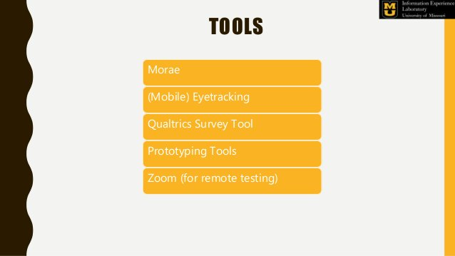 TOOLS Morae (Mobile) Eyetracking Qualtrics Survey Tool Prototyping Tools Zoom (for remote testing)