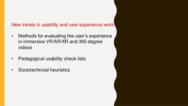 New trends in usability and user experience work: • Methods for evaluating the user's experience in immersive VR/AR/XR and...