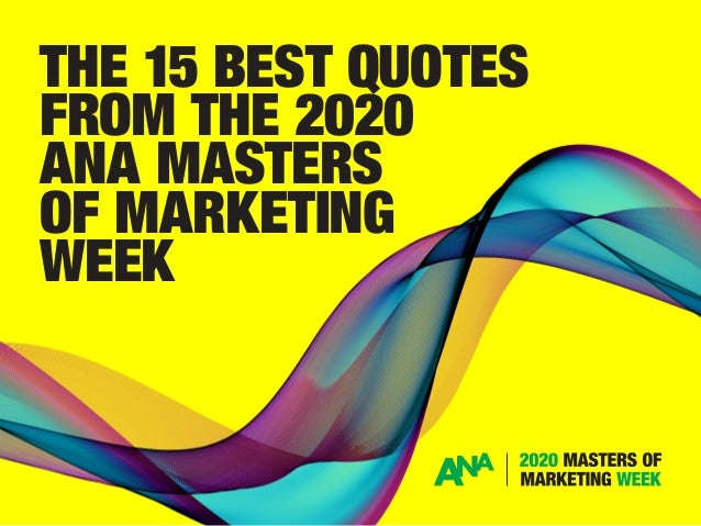#ANAmasters THE 15 BEST QUOTES FROM THE 2020 ANA MASTERS OF MARKETING WEEK