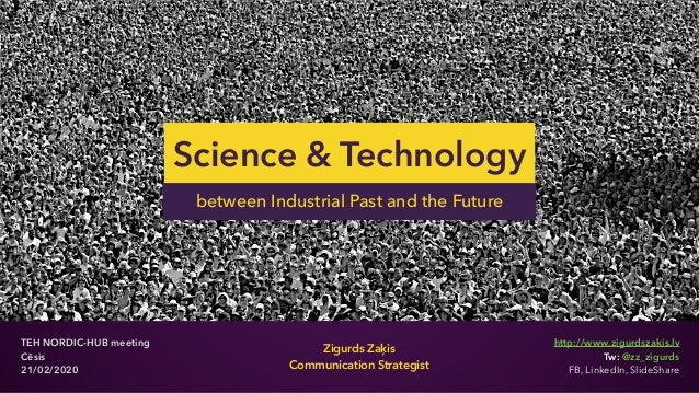 @zz_zigurds Zigurds Zaķis Communication Strategist Science & Technology TEH NORDIC-HUB meeting Cēsis 21/02/2020 between In...