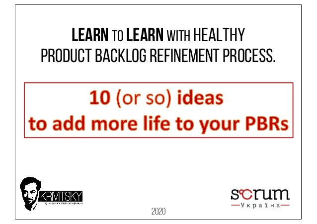 Learn to Learn with healthy Product Backlog Refinement process. 2020