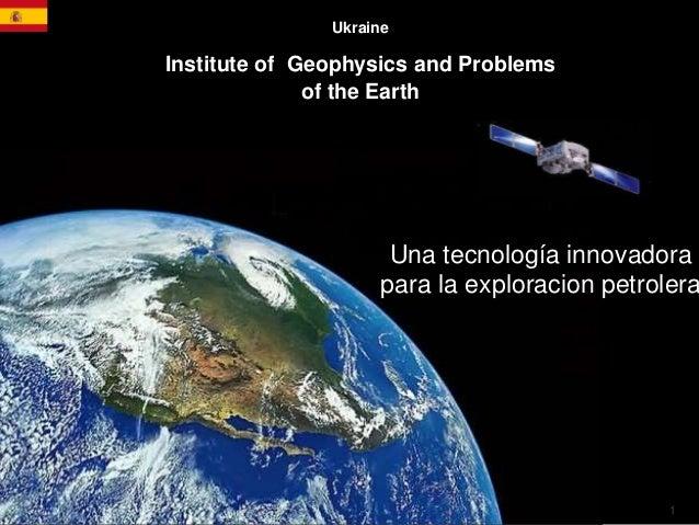 1 Ukraine Institute of Geophysics and Problems of the Earth Una tecnología innovadora para la exploracion petrolera