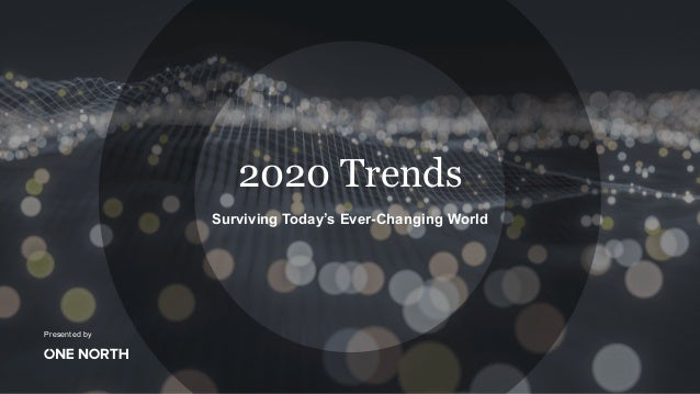 Presented by 2020 Trends Surviving Today's Ever-Changing World
