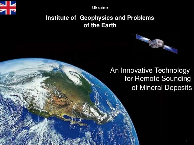 1 Ukraine Institute of Geophysics and Problems of the Earth An Innovative Technology for Remote Sounding of Mineral Deposi...
